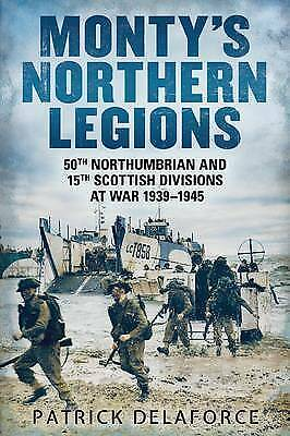 Monty's Northern Legions: 50th Northumbrian and 15th Scottish Divisions at War