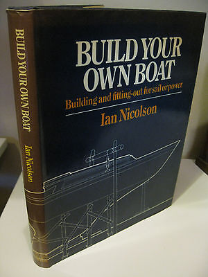 BUILD YOUR OWN BOAT by Ian Nicolson 1st US Edition 1982 Norton Fine/VG Sailing