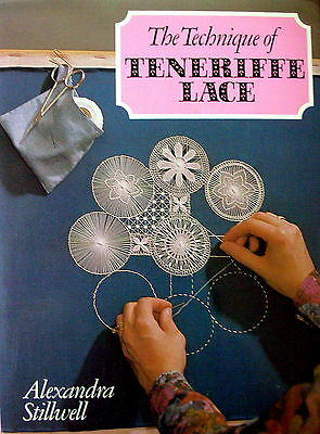 THE TECHNIQUE OF TENERIFFE LACE by Alexandra Stillwell Hard Backed Book in VGC