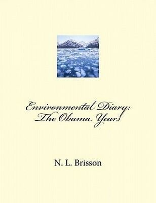 Environmental Diary: The Obama Years by N. L. Brisson.