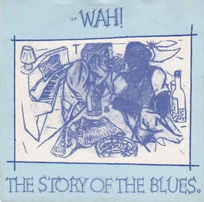 The Story Of The Blues : Wah!