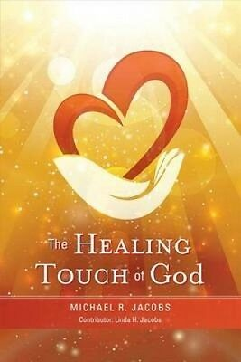 The Healing Touch of God by Michael R. Jacobs.