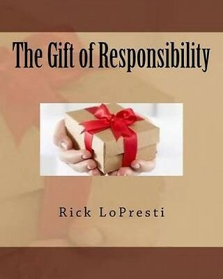 The Gift of Responsibility by Rick Lopresti.