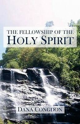 The Fellowship of the Holy Spirit by Dana Congdon.