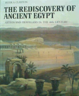 The Rediscovery of Ancient Egypt: Artists and Travellers in the Nineteenth Cen..
