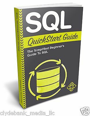SQL QuickStart Guide: The Simplified Beginner's Guide to SQL (SQL Programming)