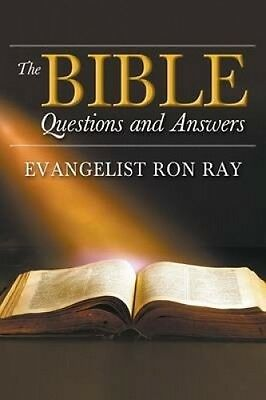 The Bible Questions and Answers by Ron Ray.