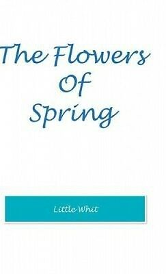 The Flowers of Spring by Little Whit.