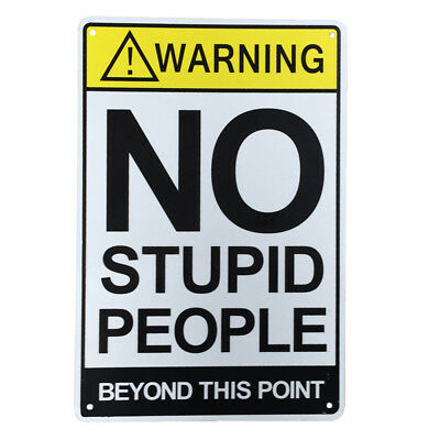WARNING SIGN NO STUPID PEOPLE Beyond this point 200x300mm Metal Private 16003032