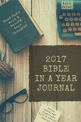 2017 Bible in a Year Journal by Anna Sklar.