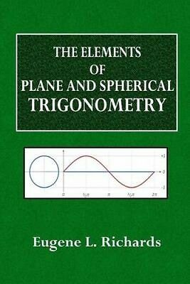 The Elements of Plane and Spherical Trigonometry by Eugene L. Richards.