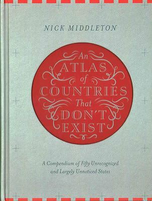 An Atlas of Countries That Don't Exist by Nick Middleton - Hardback - NEW - Book