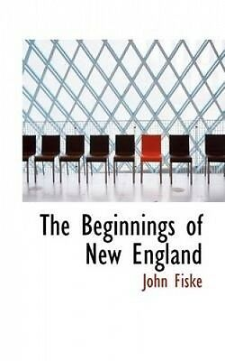 The Beginnings of New England by John Fiske.