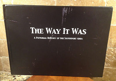 Southport North Carolina: THE WAY IT WAS: A Pictorial History the Southport Area
