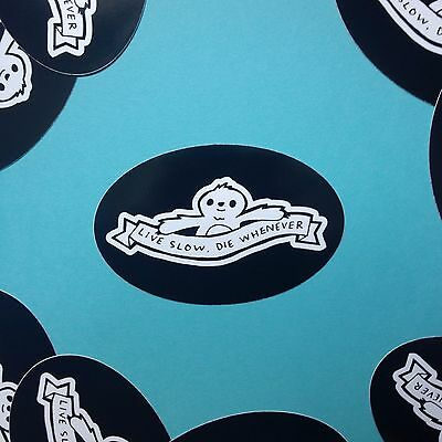 Live Slow, Die Whenever Vinyl Sloth Sticker Novelty Hipster Cool Funny LOL