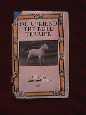 Our friend the bull terrier edited by Rowland Johns 1934 1ST EDITION.