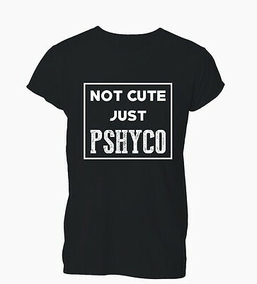31aad62533 Not Cute Just Psycho Cool Hipster Skater Grunge Ladies Mens T-Shirt Tshirt  Women