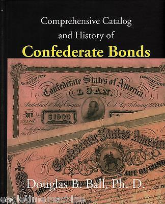 Comprehensive Catalog And History Of Confederate Bonds NEW Book by Douglas Ball