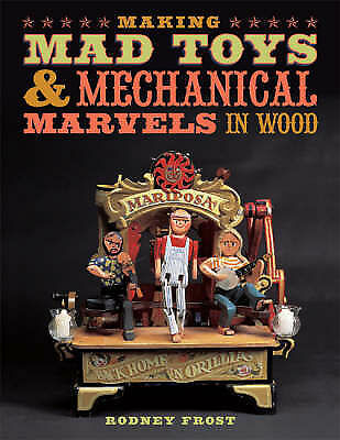 Making Mad Toys and Mechanical Marvels in Wood. Rodney Frost (Paperback, 2007)