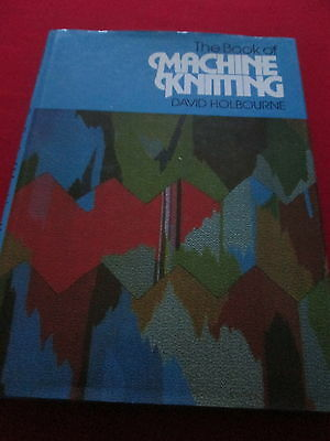 The Book Of Machine Knitting - David Holbourne - Hb Book
