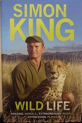 Wild Life: Amazing Animals, Extraordinary People, Astonishing Places  Simon King
