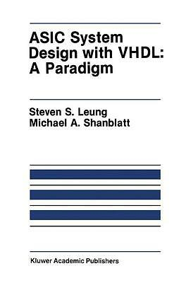 ASIC System Design with VHDL: A Paradigm Steven S. Leung