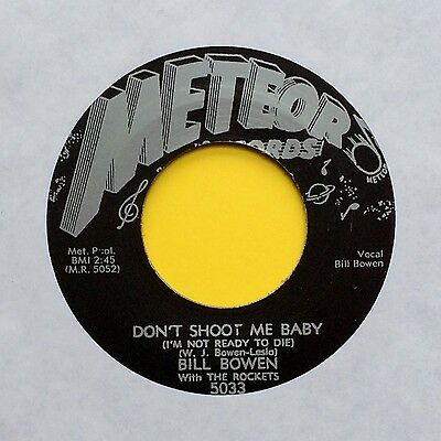 BILL BOWEN Don't Shoot Me Baby HAVE MYSELF A BALL Meteor ROCKABILLY 45