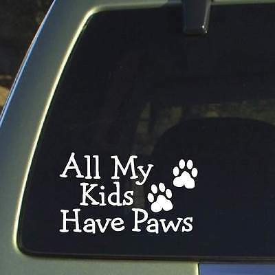 'ALL MY KIDS HAVE PAWS' Car Decal