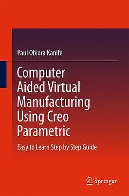 Computer Aided Virtual Manufacturing Using Creo Parametric Paul Obiora Kani ...