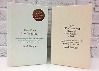 Get Your Sh*t Together & Life-Changing Magic of Not Giving a F**k - Sarah Knight