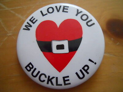 "We Love You Buckle Up! 2.25"" pinback button"
