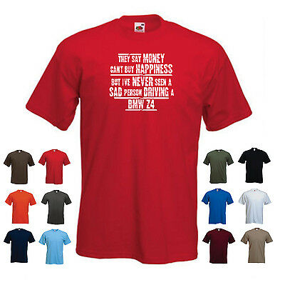 BMW Z4 - Men's Funny Car Gift T-shirt - 'They say Money can't buy Happiness...'