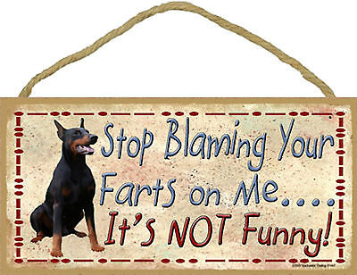 Doberman Pinscher Stop Blaming Your Farts on Me It's not Funny Wood Dog Sign USA