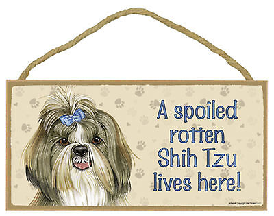 Shih Tzu A spoiled rotten Shih Tzu lives here! Wood Puppy Dog Sign Made in USA