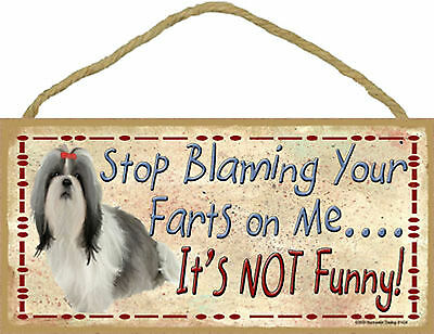 Shih Tzu Stop Blaming Your Farts on Me It's not Funny Wood Dog Sign Made in USA