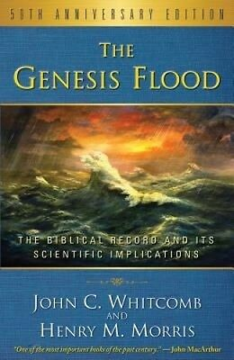 The Genesis Flood: The Biblical Record and Its Scientific Implications by John C