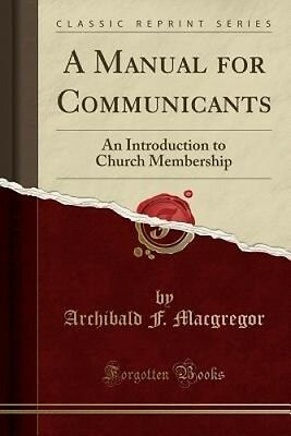 A Manual for Communicants: An Introduction to Church Membership (Classic Reprint