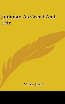 Judaism As Creed And Life by Morris Joseph.