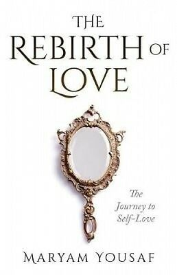 The Rebirth of Love: The Journey to Self-Love by Maryam Yousaf.