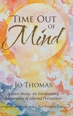 Time Out of Mind: A Love Story: An Involuntary Experience of Altered Perception