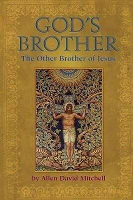 God's Brother: The Other Brother of Jesus by Allen David Mitchell.