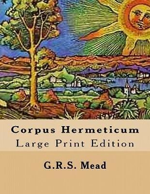 Corpus Hermeticum: Large Print Edition [Large Print] by G R S Mead.