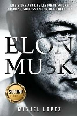 Elon Musk: Life Story and Life Lesson of Future, Business, Success and Entrepren