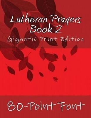 Lutheran Prayers: Book 2: Gigantic Print Edition by 80-Point Font.
