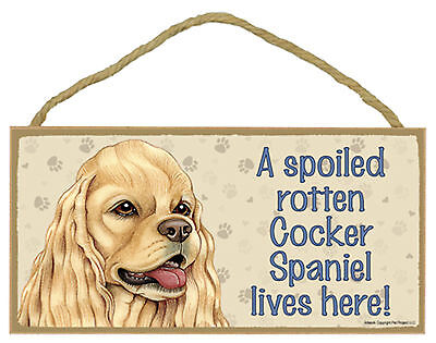 A spoiled rotten Cocker Spaniel lives here! Wood Puppy Dog Sign Plaque USA Made