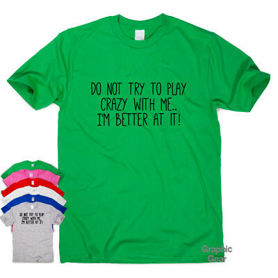Play Crazy With Me  funny T shirt humour mens gift womens sarcastic slogan top