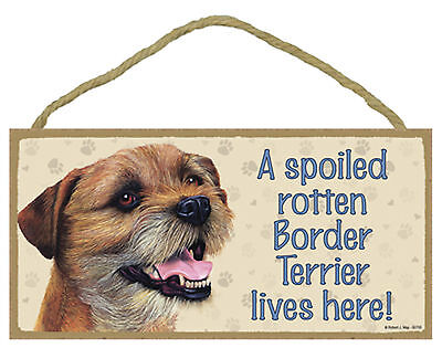 A spoiled rotten Border Terrier lives here! Wood Dog Sign Plaque Made in USA