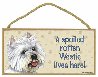 A spoiled rotten Westie lives here! Wood West Highland White Terrier Dog Sign