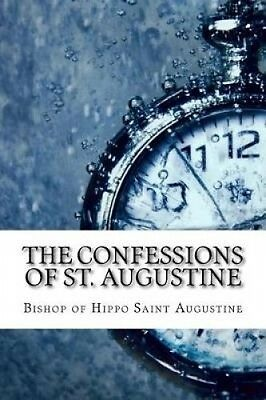 The Confessions of St. Augustine by Bishop Of Hippo Saint Augustine.