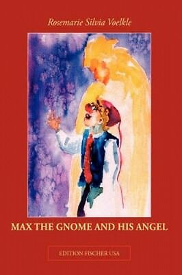 Max the Gnome and His Angel by Rosemarie Silvia Voelkle.
